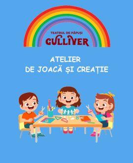 Atelier de joaca și creație, Teatrul de Papusi Gulliver, Galati